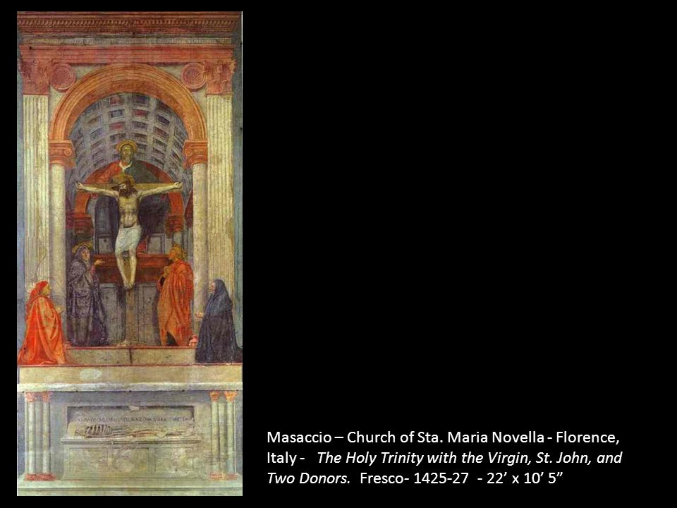 Masaccio – Church of Sta. Maria Novella - Florence, Italy - The Holy Trinity with the Virgin, St. John, and Two Donors. Fresco- 1425-27 - 22' x 10' 5""