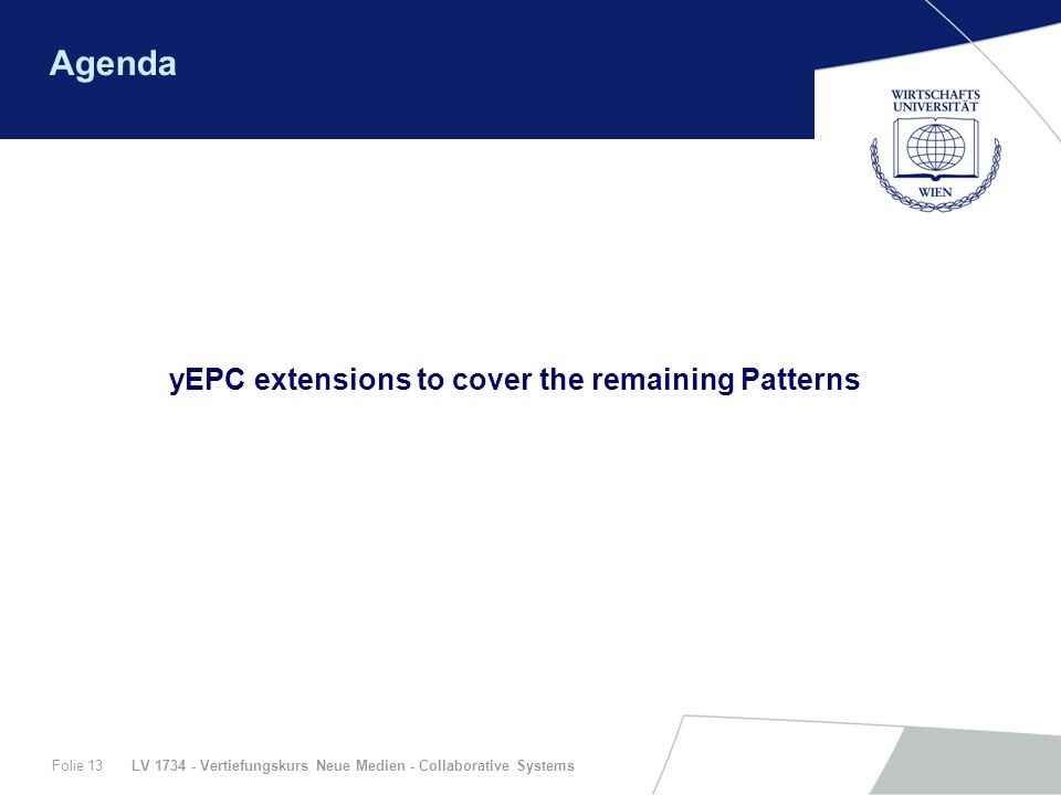 LV 1734 - Vertiefungskurs Neue Medien - Collaborative SystemsFolie 13 Agenda yEPC extensions to cover the remaining Patterns