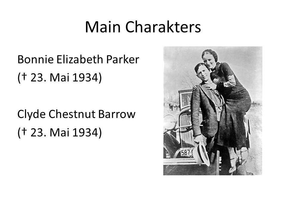 Main Charakters Bonnie Elizabeth Parker († 23. Mai 1934) Clyde Chestnut Barrow († 23. Mai 1934)