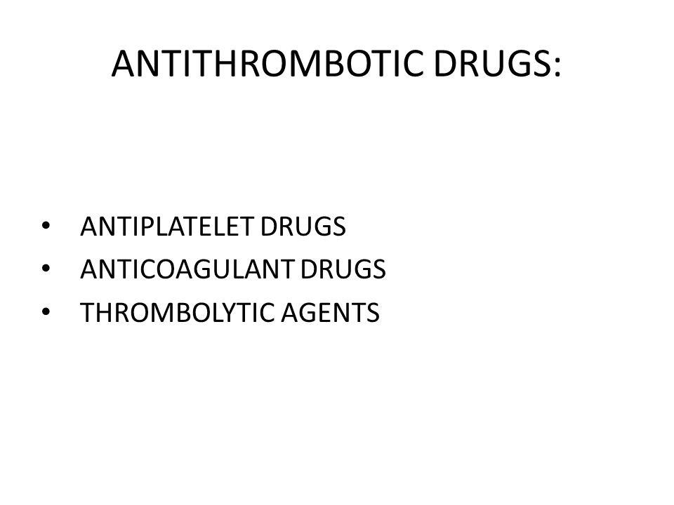 ANTITHROMBOTIC DRUGS: ANTIPLATELET DRUGS ANTICOAGULANT DRUGS THROMBOLYTIC AGENTS