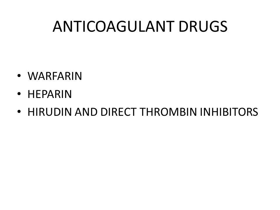 ANTICOAGULANT DRUGS WARFARIN HEPARIN HIRUDIN AND DIRECT THROMBIN INHIBITORS