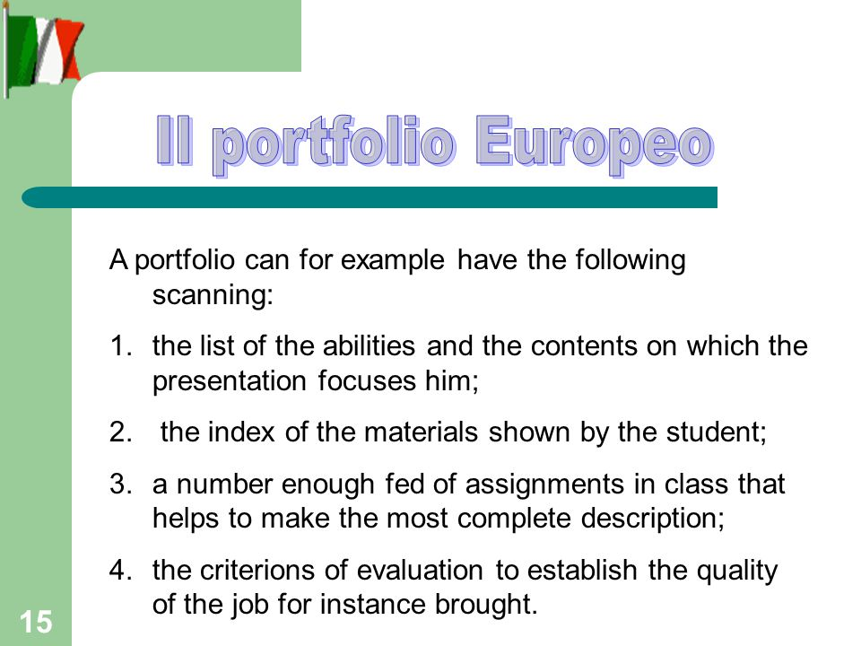 15 A portfolio can for example have the following scanning: 1.the list of the abilities and the contents on which the presentation focuses him; 2.