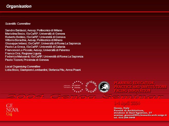 Organisation Scientific Committee Sandro Balducci, Aesop, Politecnico di Milano Mariolina Besio, ISoCaRP, Università di Genova Roberto Bobbio, ISoCaRP