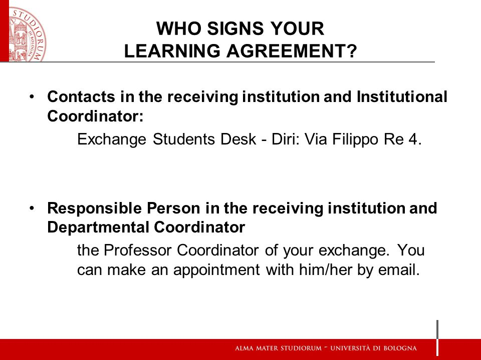 Contacts in the receiving institution and Institutional Coordinator: Exchange Students Desk - Diri: Via Filippo Re 4.