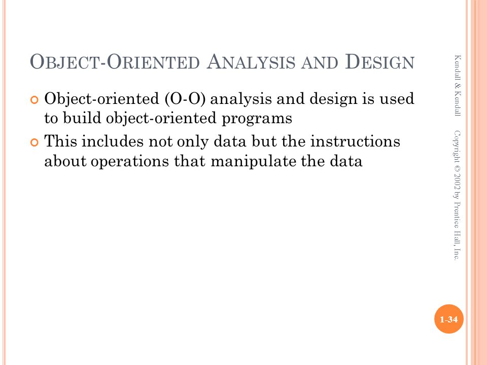 O BJECT -O RIENTED A NALYSIS AND D ESIGN Object-oriented (O-O) analysis and design is used to build object-oriented programs This includes not only da