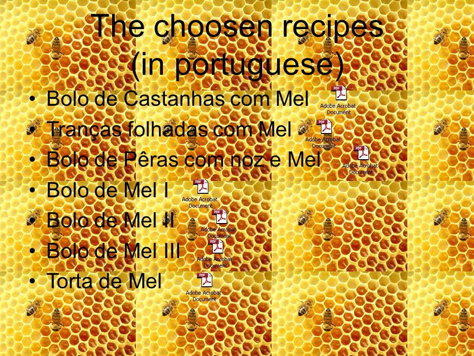 The choosen recipes (in portuguese) Bolo de Castanhas com Mel Tranças folhadas com Mel Bolo de Pêras com noz e Mel Bolo de Mel I Bolo de Mel II Bolo de Mel III Torta de Mel