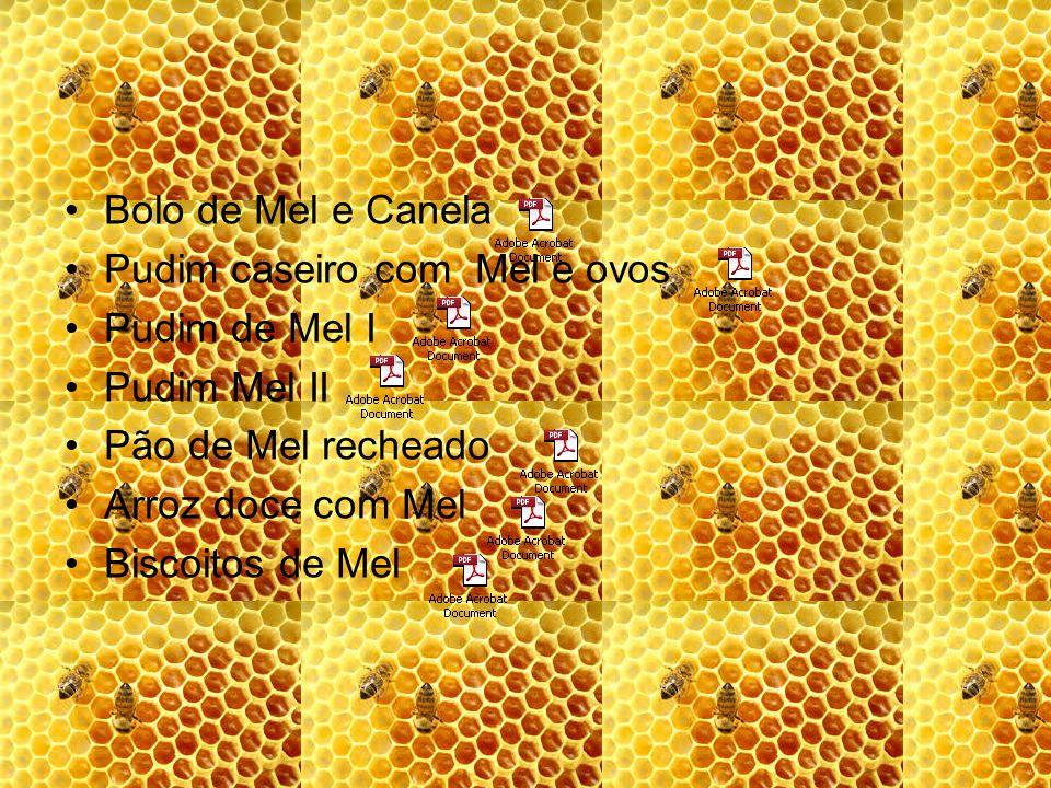 Bolo de Mel e Canela Pudim caseiro com Mel e ovos Pudim de Mel I Pudim Mel II Pão de Mel recheado Arroz doce com Mel Biscoitos de Mel