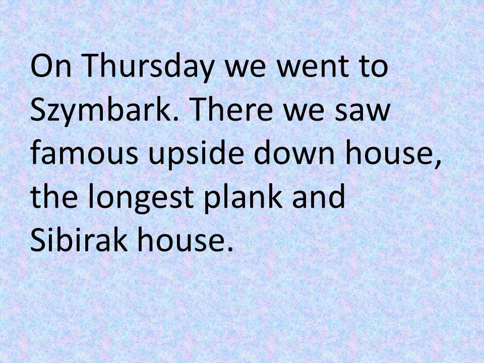 On Thursday we went to Szymbark.