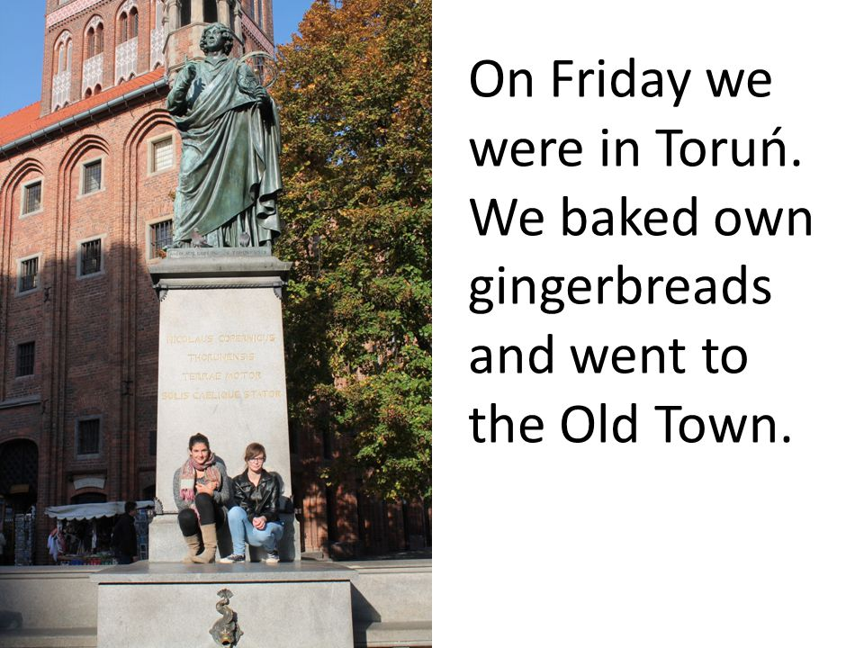 On Friday we were in Toruń. We baked own gingerbreads and went to the Old Town.
