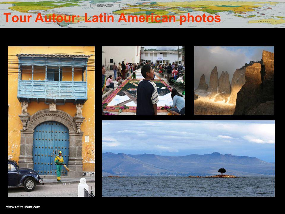 www.tourautour.com Tour Autour: Latin American photos