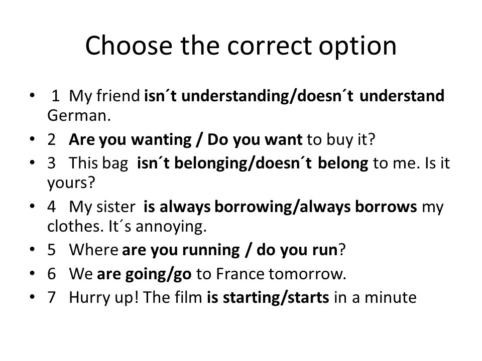 Choose the correct option 1 My friend isn´t understanding/doesn´t understand German.
