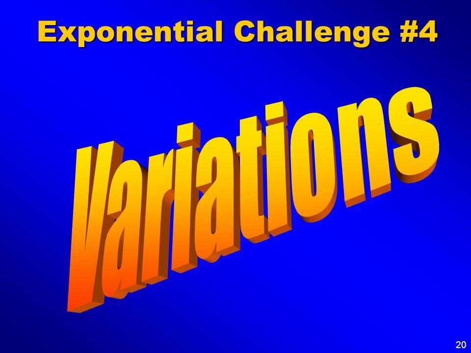 20 Exponential Challenge #4