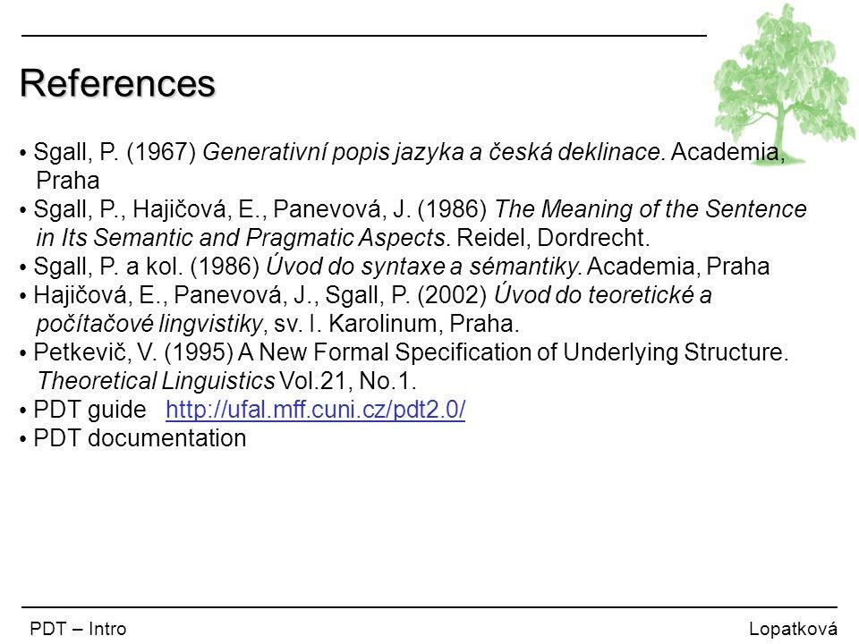 References PDT – Intro Lopatková Sgall, P. (1967) Generativní popis jazyka a česká deklinace.