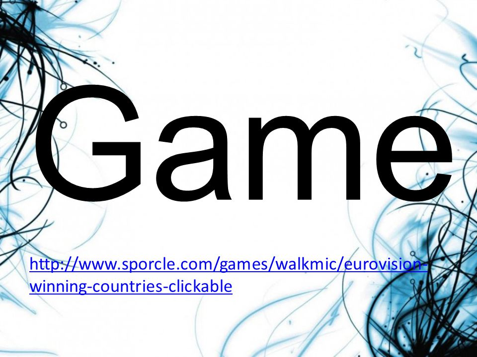 Game http://www.sporcle.com/games/walkmic/eurovision- winning-countries-clickable
