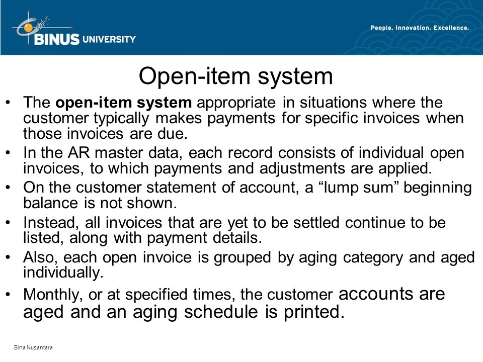 Bina Nusantara Open-item system The open-item system appropriate in situations where the customer typically makes payments for specific invoices when those invoices are due.