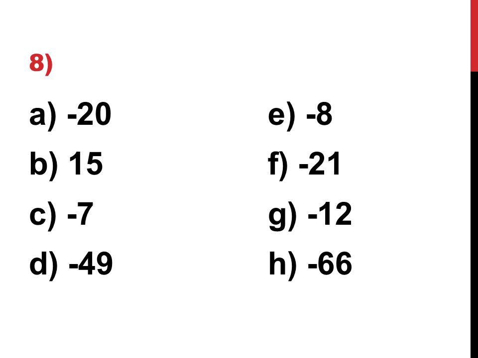 8) a) -20e) -8 b) 15f) -21 c) -7g) -12 d) -49h) -66