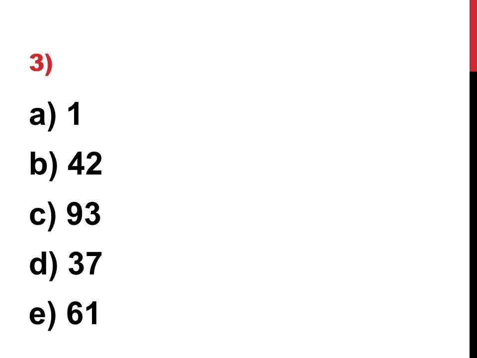 3) a) 1 b) 42 c) 93 d) 37 e) 61