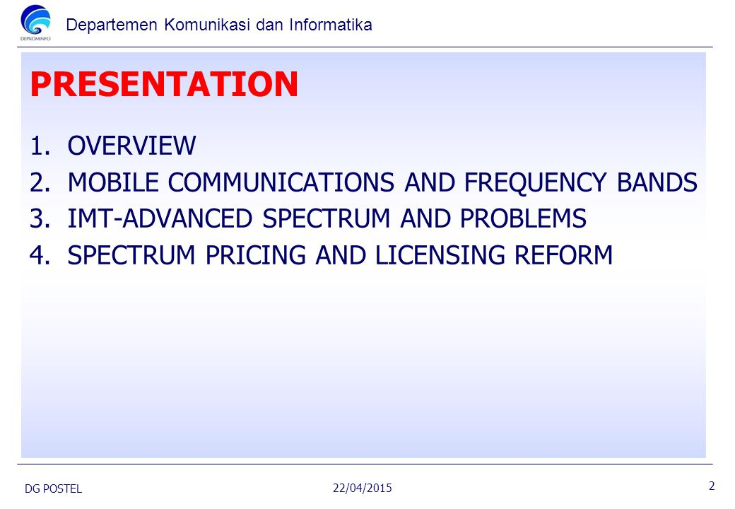 Departemen Komunikasi dan Informatika PRESENTATION 1.OVERVIEW 2.MOBILE COMMUNICATIONS AND FREQUENCY BANDS 3.IMT-ADVANCED SPECTRUM AND PROBLEMS 4.SPECT