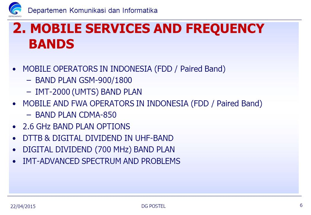 Departemen Komunikasi dan Informatika 2. MOBILE SERVICES AND FREQUENCY BANDS MOBILE OPERATORS IN INDONESIA (FDD / Paired Band) –BAND PLAN GSM-900/1800