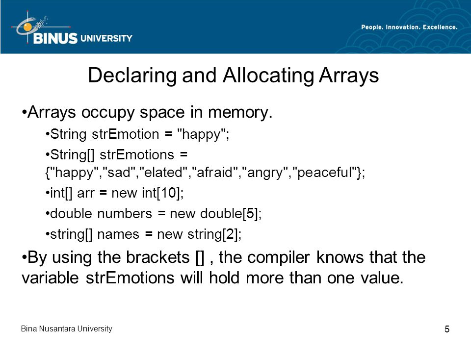 Bina Nusantara University 5 Declaring and Allocating Arrays Arrays occupy space in memory.
