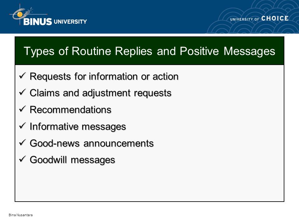 Bina Nusantara Types of Routine Replies and Positive Messages Requests for information or action Requests for information or action Claims and adjustm
