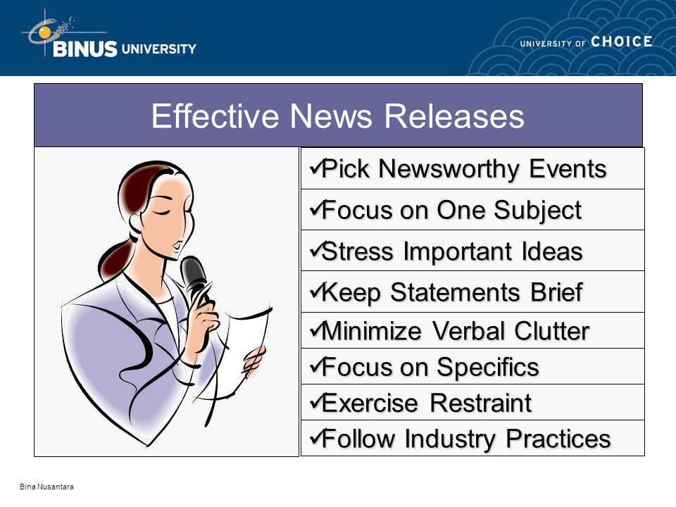 Bina Nusantara Effective News Releases Pick Newsworthy Events Pick Newsworthy Events Focus on One Subject Focus on One Subject Stress Important Ideas