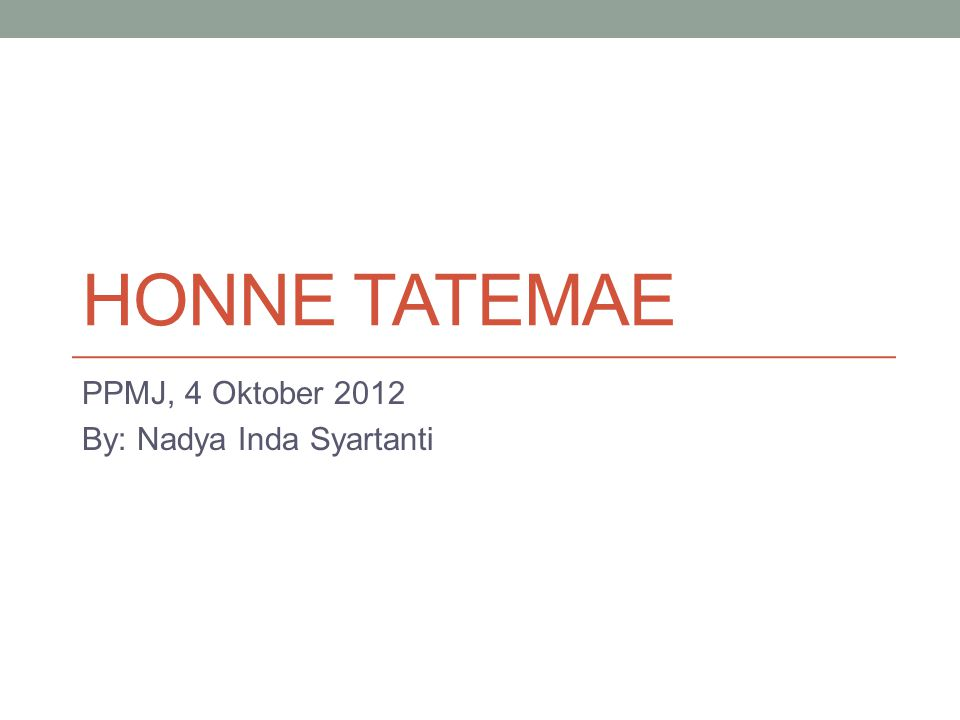 HONNE TATEMAE PPMJ, 4 Oktober 2012 By: Nadya Inda Syartanti