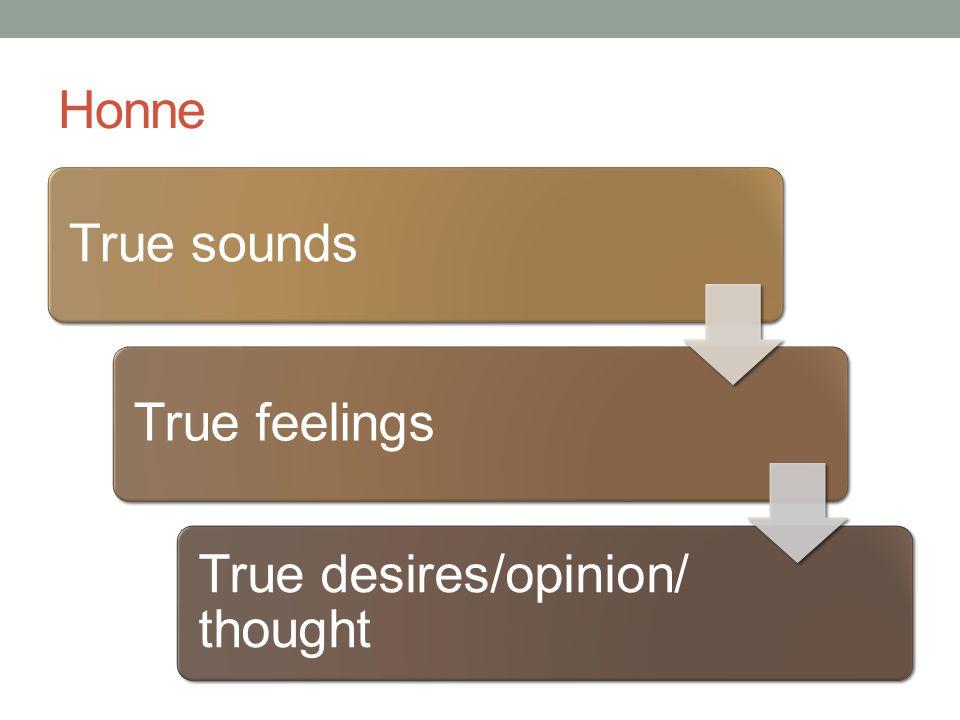 Honne True soundsTrue feelings True desires/opinion/ thought