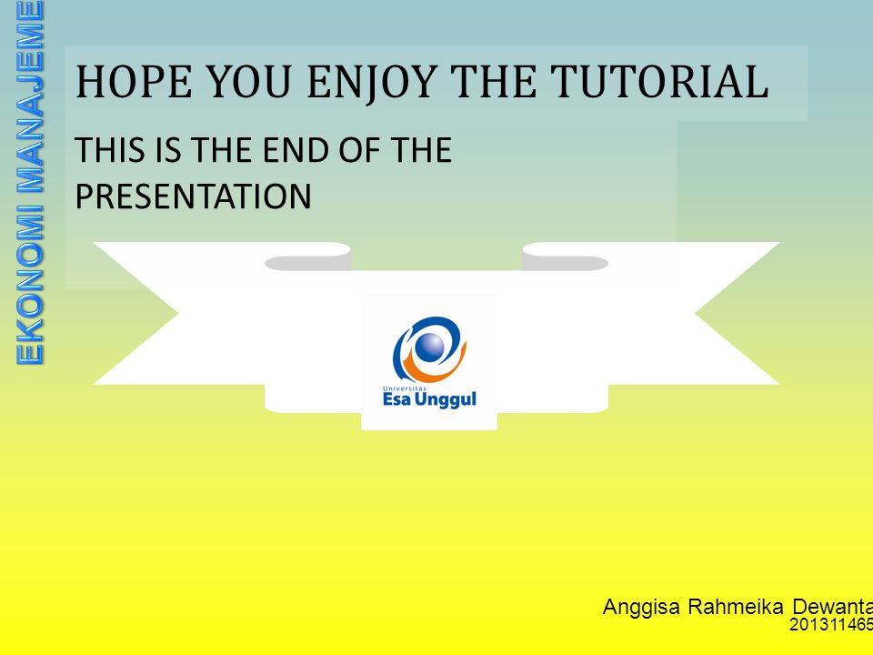 Anggisa Rahmeika Dewantari 201311465 HOPE YOU ENJOY THE TUTORIAL THIS IS THE END OF THE PRESENTATION