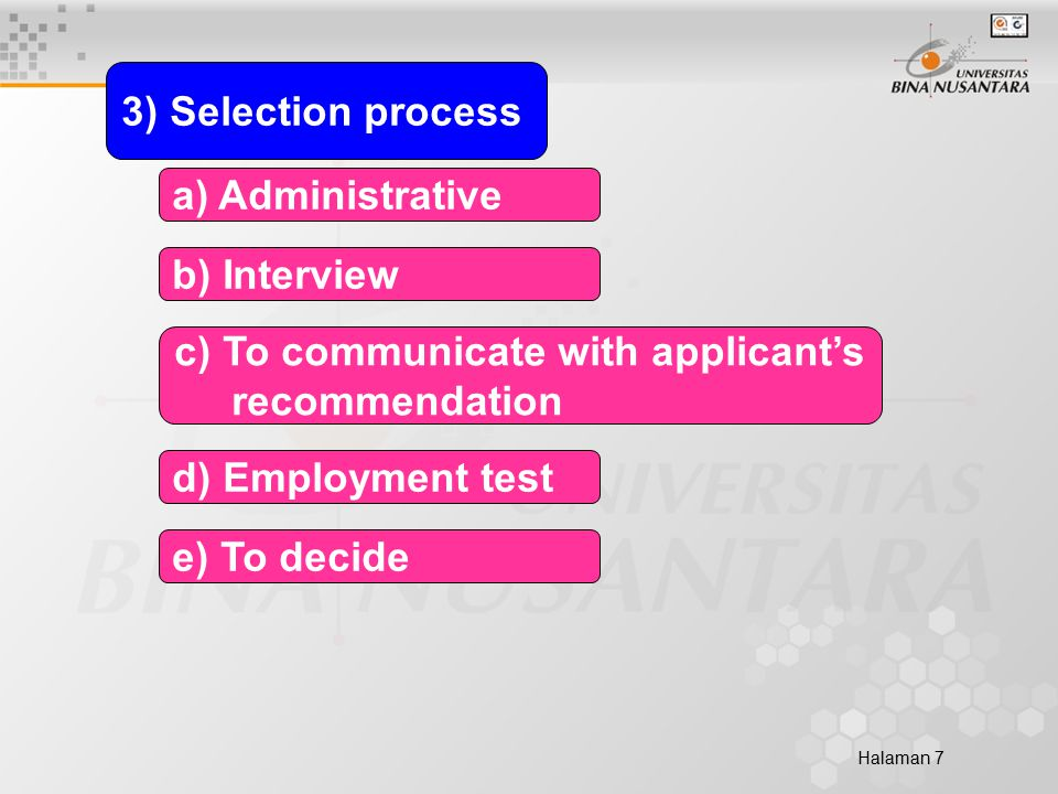 Halaman 7 3) Selection process d) Employment test c) To communicate with applicant's recommendation b) Interview a) Administrative e) To decide