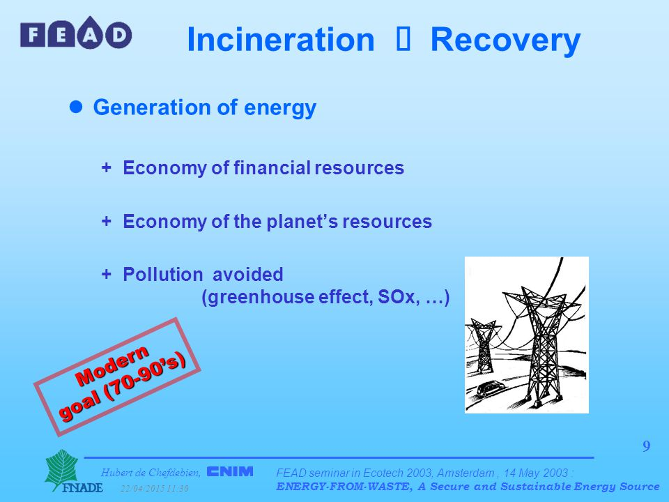 Hubert de Chefdebien, 22/04/2015 11:31 FEAD seminar in Ecotech 2003, Amsterdam, 14 May 2003 : ENERGY-FROM-WASTE, A Secure and Sustainable Energy Source 30 Current affairs : When the EU meddles .