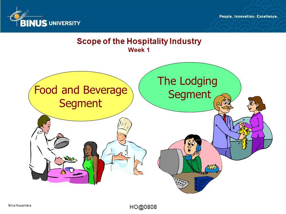 Bina Nusantara HO@0808 Scope of the Hospitality Industry Week 1 The Lodging Segment Food and Beverage Segment