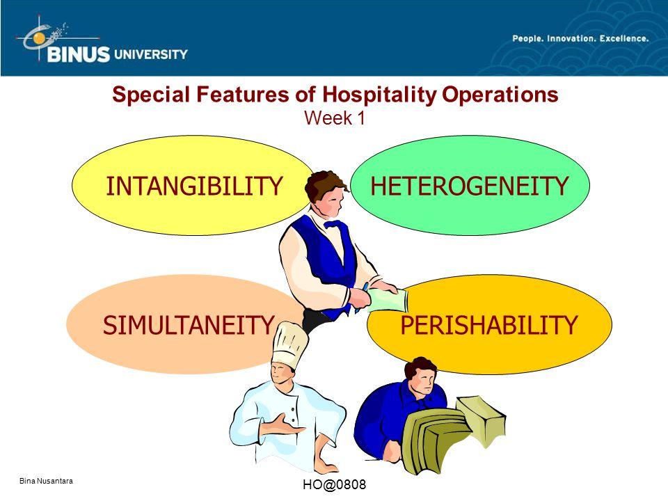 Bina Nusantara HO@0808 Special Features of Hospitality Operations Week 1 HETEROGENEITYINTANGIBILITY PERISHABILITY SIMULTANEITY
