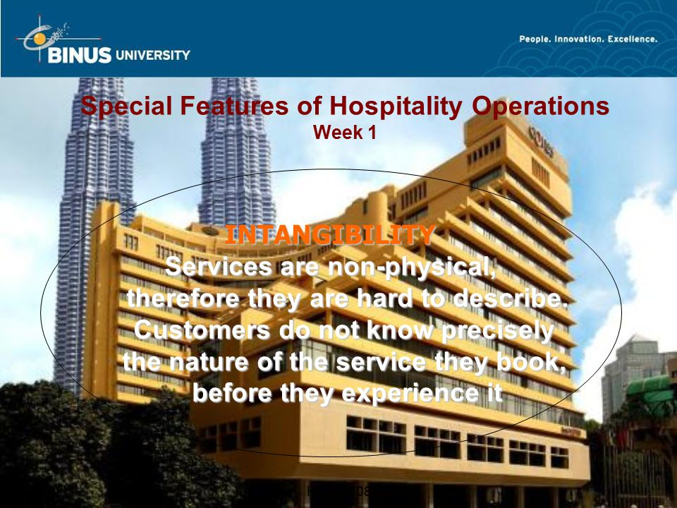 Bina Nusantara HO@0808 Special Features of Hospitality Operations Week 1 INTANGIBILITY Services are non-physical, therefore they are hard to describe.