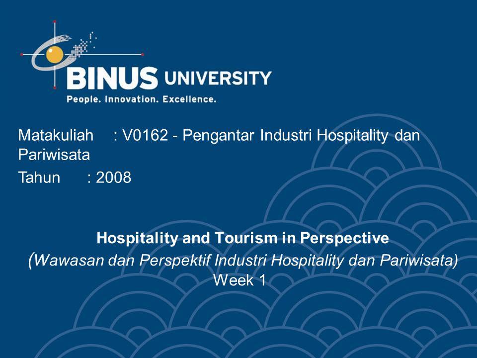 Hospitality and Tourism in Perspective ( Wawasan dan Perspektif Industri Hospitality dan Pariwisata) Week 1 Matakuliah: V0162 - Pengantar Industri Hos