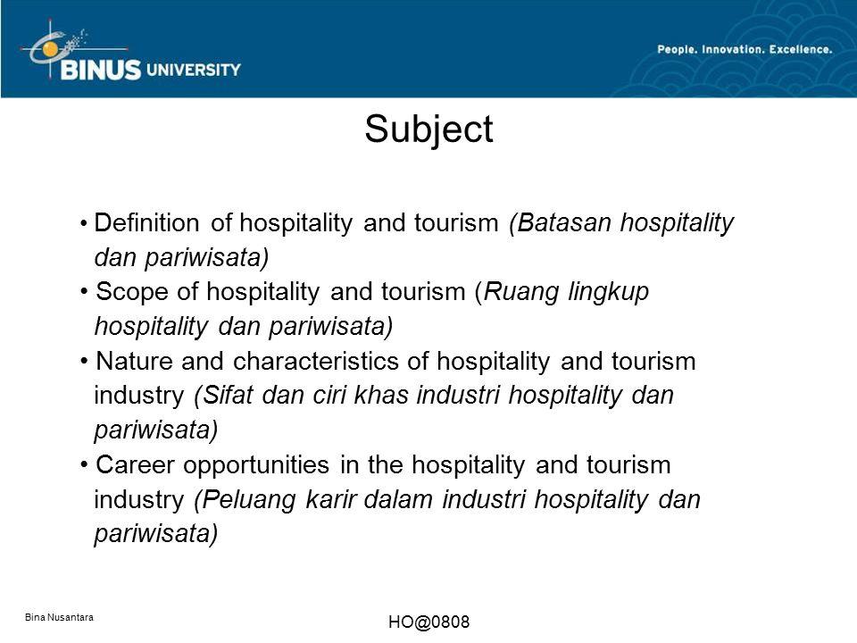Bina Nusantara HO@0808 Subject Definition of hospitality and tourism (Batasan hospitality dan pariwisata) Scope of hospitality and tourism (Ruang ling