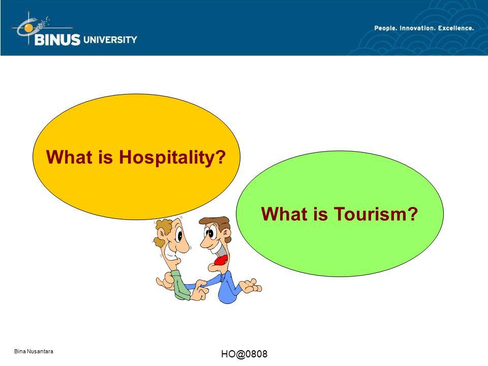 Bina Nusantara HO@0808 What is Hospitality? What is Tourism?
