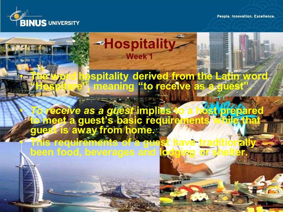 "Bina Nusantara HO@0808 Hospitality Week 1 The word hospitality derived from the Latin word ""Hospitare"", meaning ""to receive as a guest"". To receive as"