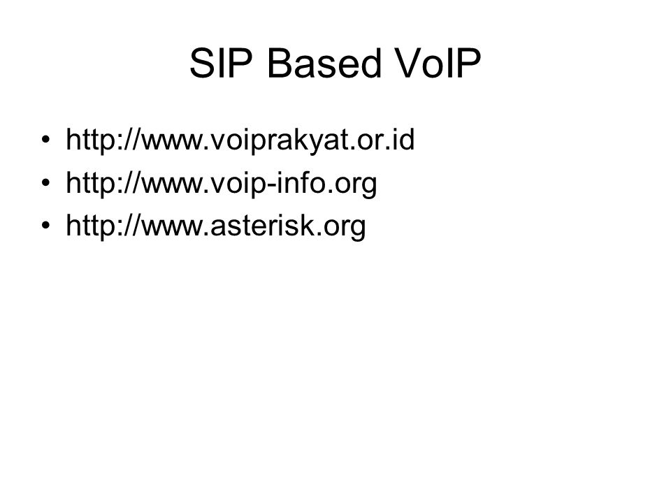 SIP Based VoIP http://www.voiprakyat.or.id http://www.voip-info.org http://www.asterisk.org