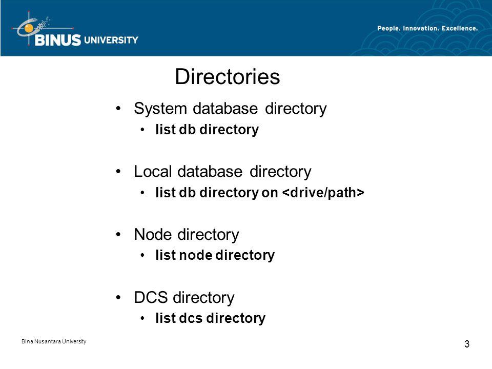 Bina Nusantara University 3 System database directory list db directory Local database directory list db directory on Node directory list node directory DCS directory list dcs directory Directories