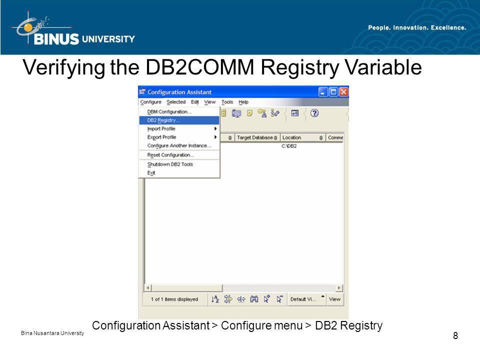 Bina Nusantara University 8 Configuration Assistant > Configure menu > DB2 Registry Verifying the DB2COMM Registry Variable