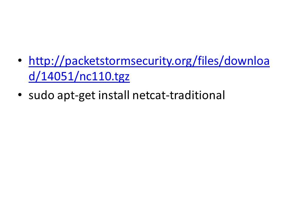http://packetstormsecurity.org/files/downloa d/14051/nc110.tgz http://packetstormsecurity.org/files/downloa d/14051/nc110.tgz sudo apt-get install netcat-traditional
