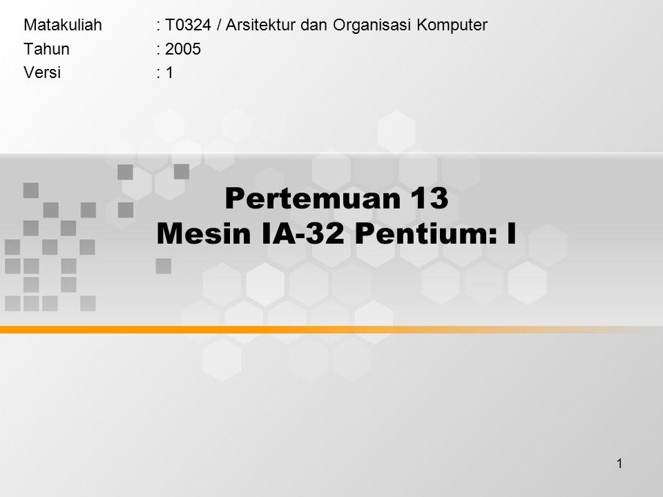 1 Pertemuan 13 Mesin IA-32 Pentium: I Matakuliah: T0324 / Arsitektur dan Organisasi Komputer Tahun: 2005 Versi: 1