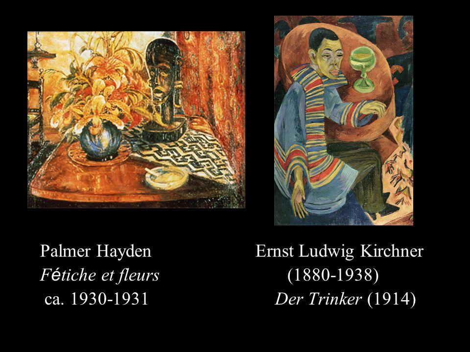 Palmer Hayden Ernst Ludwig Kirchner F é tiche et fleurs (1880-1938) ca. 1930-1931Der Trinker (1914)