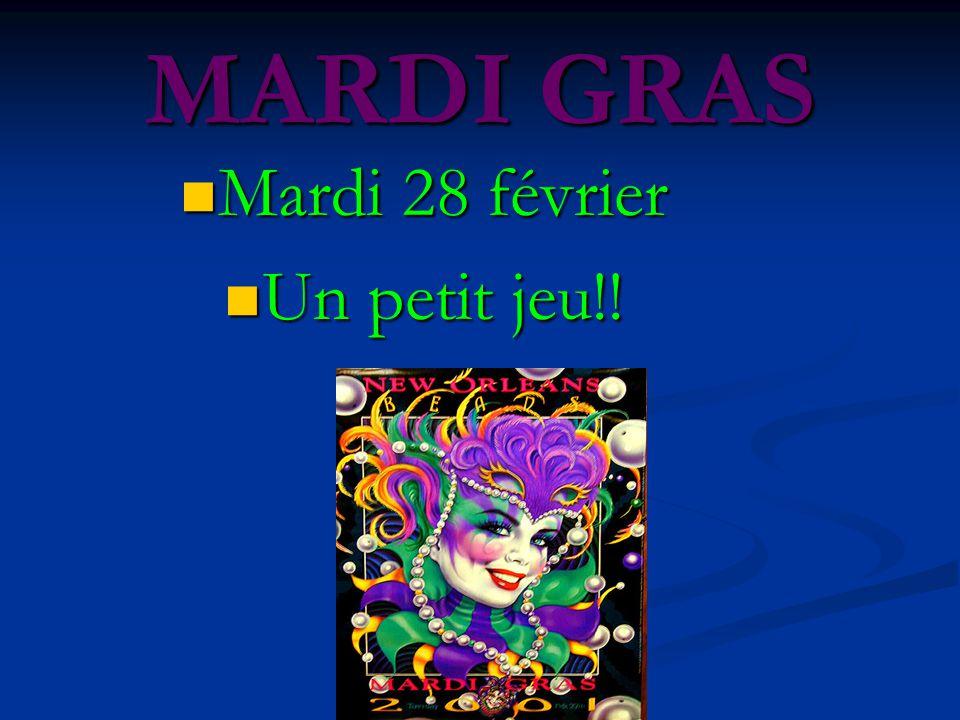 MARDI GRAS Mardi 28 février Mardi 28 février Un petit jeu!! Un petit jeu!!