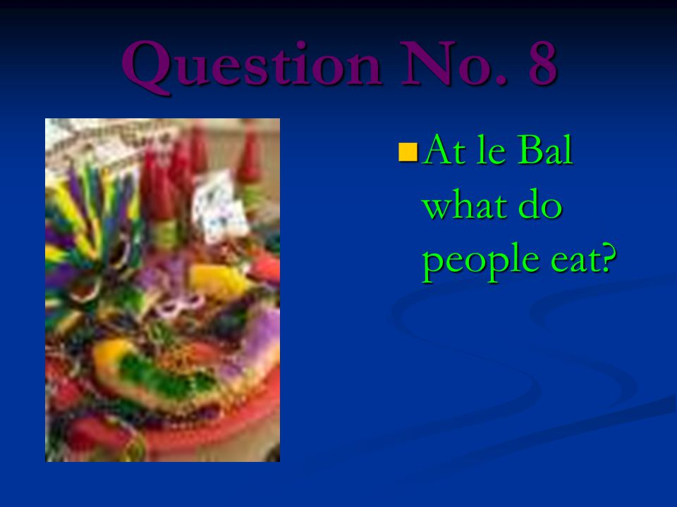 Question No. 8 At le Bal what do people eat?