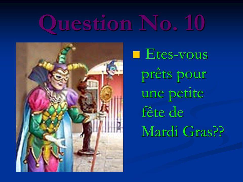 Question No. 10 Etes-vous prêts pour une petite fête de Mardi Gras
