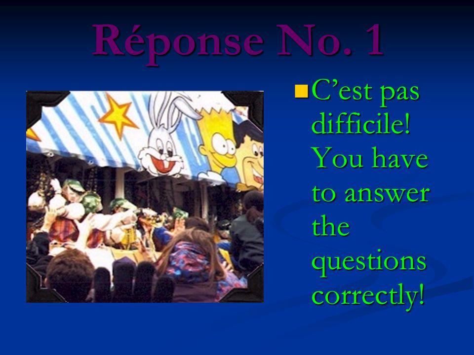 Réponse No. 1 C'est pas difficile! You have to answer the questions correctly!
