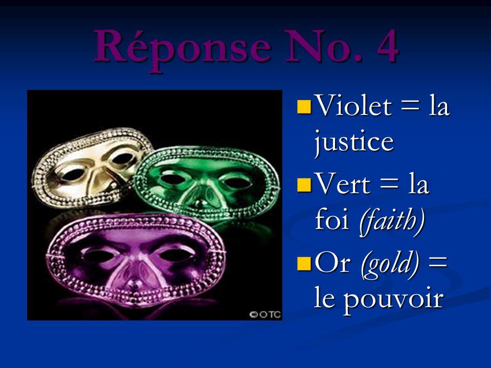Réponse No. 4 Violet = la justice Vert = la foi (faith) Or (gold) = le pouvoir