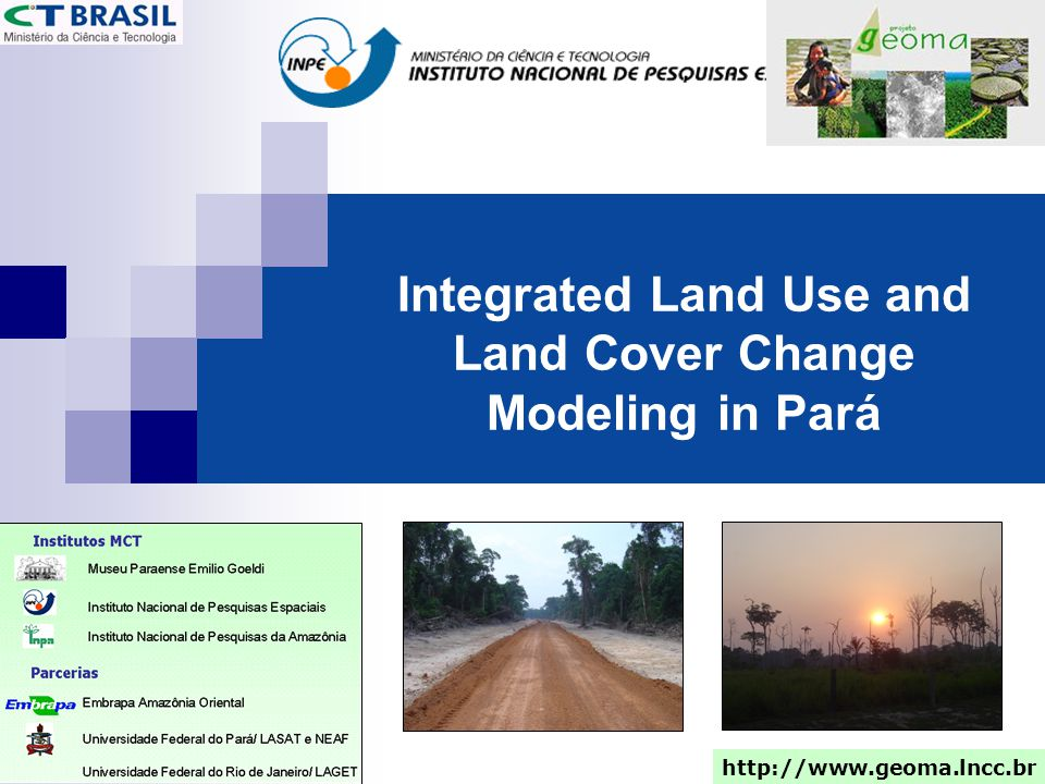 Integrated Land Use and Land Cover Change Modeling in Pará http://www.geoma.lncc.br